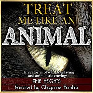 Treat Me Like an Animal Collection: Three Stories of Wild Roleplaying and Animalistic Cravings Audiobook