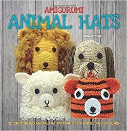 Amigurumi Animal Hats 20 Crocheted Animal Hat Patterns for Babies and Children