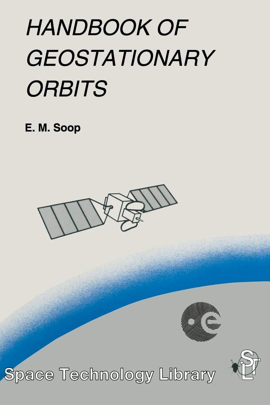 Handbook of Geostationary Orbits (Space Technology Library) (Space Technology Library (3) Band 3)