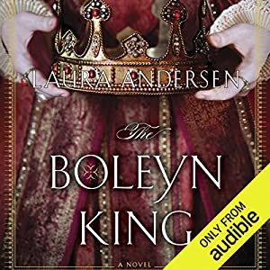 The Boleyn King: Boleyn Trilogy, Book 1 Audiobook by Laura Andersen Narrated by Simon Vance