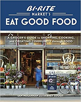 Bi Rite Markets Eat Good Food A Grocers Guide To Shopping