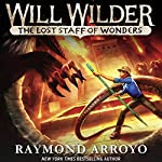 The Lost Staff of Wonders: Will Wilder, Book 2 | Raymond Arroyo