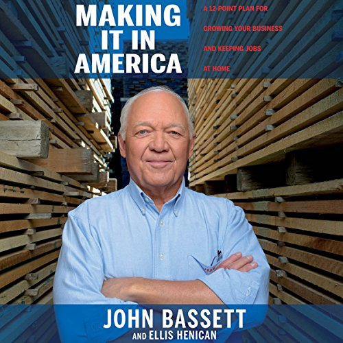 Making It in America: A 12-Point Plan for Growing Your Business and Keeping Jobs at Home by Hachette Audio