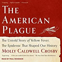The American Plague: The Untold Story of Yellow Fever, The Epidemic That Shaped Our History Audiobook by Molly Caldwell Crosby Narrated by Paul Woodson