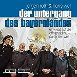 Der Untergang des Bayernlandes. Ein Vivat auf die erfolgreichste Partei der Welt | Jürgen Roth,Hans Well