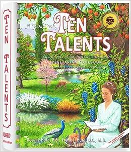 Ten Talents Cookbook: Rosalie Hurd, B S , Frank J Hurd, D C