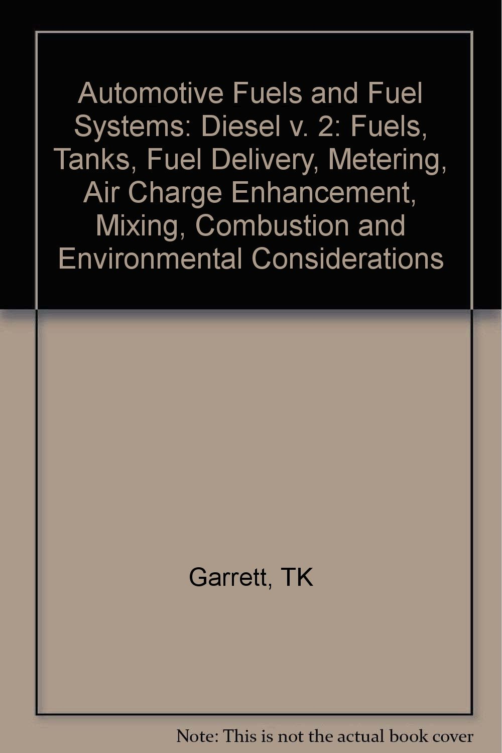Automotive Fuels and Fuel Systems: Diesel v. 2: Fuels, Tanks, Fuel Delivery, Metering, Air Charge Enhancement, Mixing, Combustion and Environmental Considerations