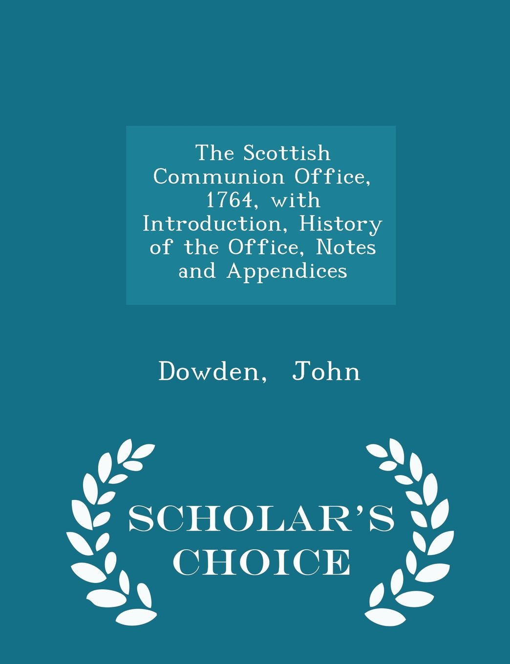 Read Online The Scottish Communion Office, 1764, with Introduction, History of the Office, Notes and Appendices - Scholar's Choice Edition pdf