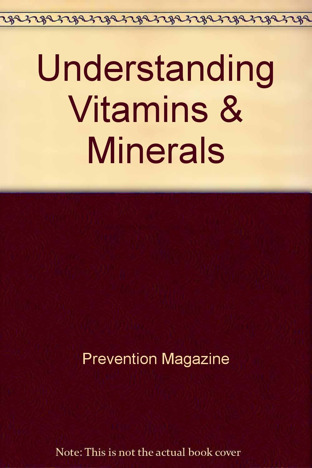 Understanding Vitamins & Minerals: Prevention Magazine Editors:  9780517095744: Amazon.com: Books