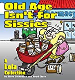 Old Age Isn't for Sissies, Steven Dickenson and Todd Clark, 0740718428