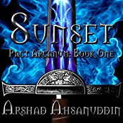 Sunset: Pact Arcanum, Book 1   Arshad Ahsanuddin