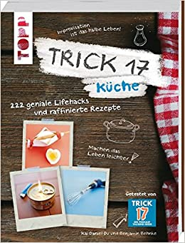 Trick 17 - Küche: 222 geniale Lifehacks und raffinierte Rezepte ...