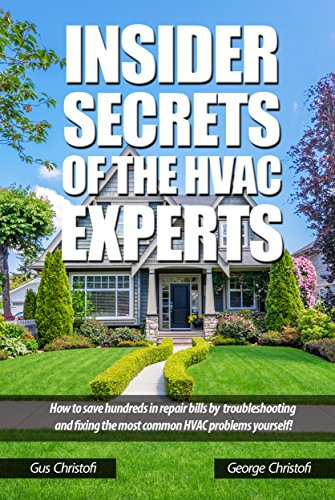Insider Secrets Of The HVAC Experts: How To Save Hundreds In Repair Bills by Troubleshooting and Repairing the Most Common HVAC Problems Yourself! by [Christofi, Gus, Christofi, George]