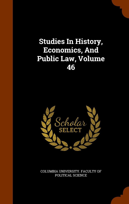 Download Studies In History, Economics, And Public Law, Volume 46 PDF