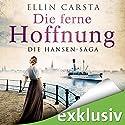 Die ferne Hoffnung (Die Hansen-Saga 1) Hörbuch von Ellin Carsta Gesprochen von: Gabriele Blum