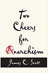 Two Cheers for Anarchism – Six Easy Pieces on Autonomy, Dignity, and Meaningful Work and Play Paperback