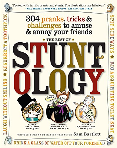 Best of Stuntology: 304 Pranks, Tricks & Challenges to Amuse & Annoy Your Friends