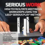 Serious Work: How to Facilitate Meetings & Workshops Using the Lego Serious Play method