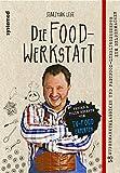 Die Foodwerkstatt: 38 Supermarktklassiker und Fastfood-Lieblingsrezepte zum Selbermachen