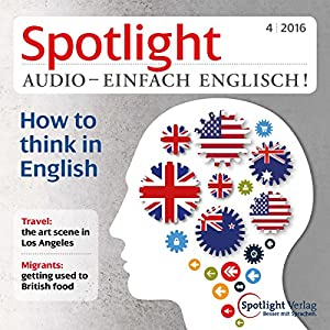 Spotlight Audio - How to think in English. 4/2016 Hörbuch