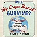 Will Big League Baseball Survive?: Globalization, the End of Television, Youth Sports, and the Future of Major League Baseball Audiobook by Lincoln Mitchell Narrated by John N Gully