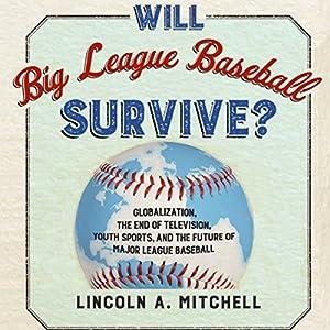 Will Big League Baseball Survive? Audiobook