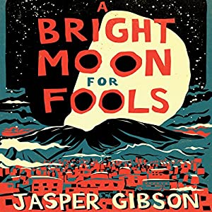 A Bright Moon for Fools Audiobook