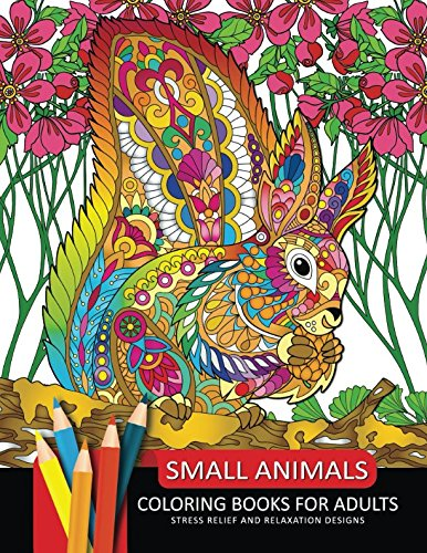 Small Animals Coloring Book: Adults Coloring Book Stress Relieving Unique Design pdf epub