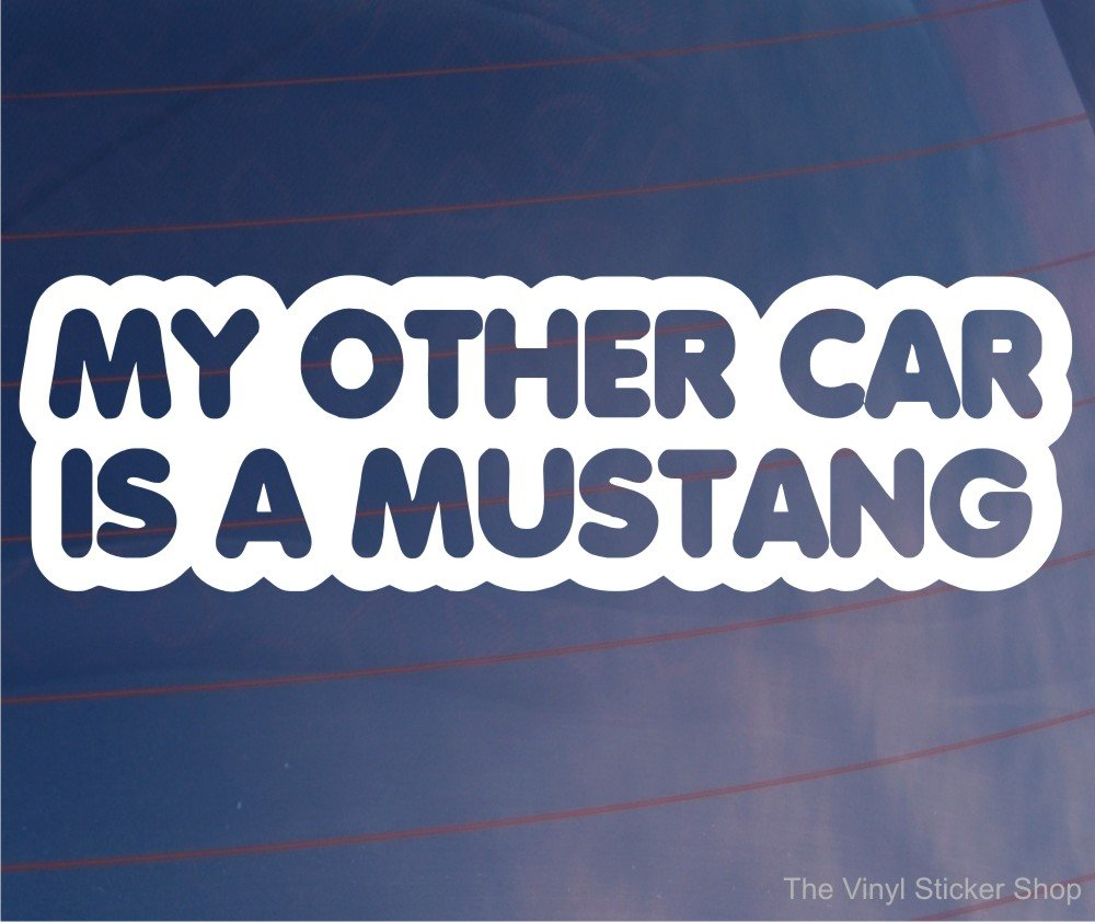 MY OTHER CAR IS A MUSTANG Funny Novelty Car/Window/Bumper Vinyl Sticker/Decal Decalarama