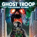 Ghost Troop: Paranormal Soldiers | William Burke