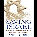 Saving Israel: How the Jewish People Can Win a War That May Never End Audiobook by Daniel Gordis Narrated by Robert Blumenfeld