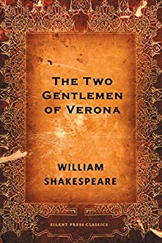 an analysis of the two gentlemen of verona a comedy by william shakespeare William shakespeare william shakespeare comedies a midsummer night's dream analysis posted aug 9 the primary theme addressed in shakespeare's the two gentlemen of verona is the conflict between loyalty to friends and submission to passion.