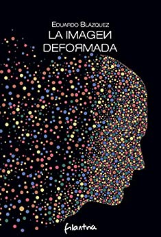 La imagen deformada (Spanish Edition) by [Blázquez, Eduardo]