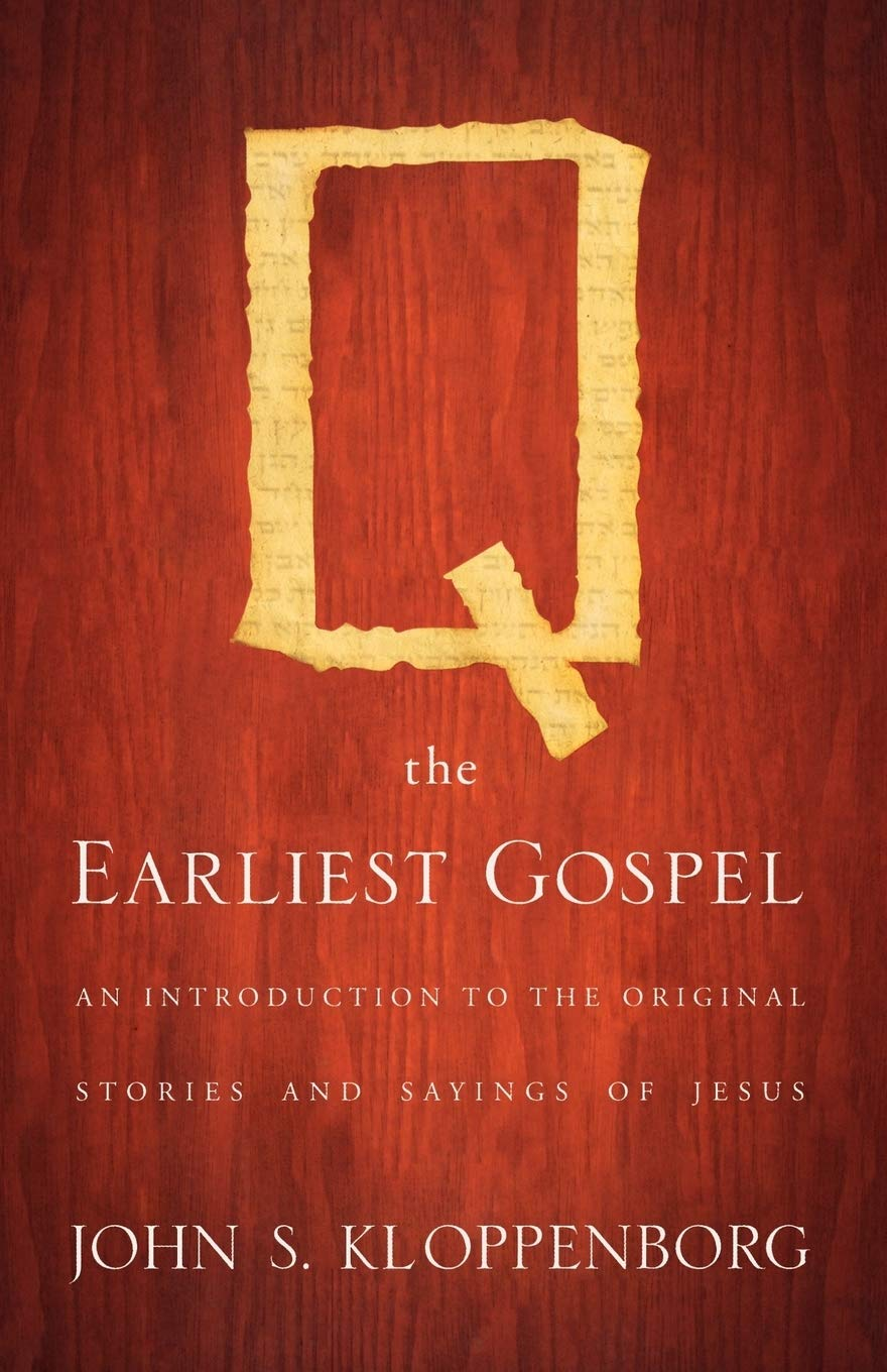 Q, the Earliest Gospel: An Introduction to the Original Stories and Sayings of Jesus