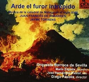 Arde El Furor Intrepido: Musica De La Catedral De Malaga En El S. Xviii (Iribarren, Torrens) ; Espada, Hdez.-Pastor, Orq. Barroca Sevilla - Fasolis