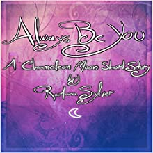 Always Be You: Chameleon Moon Short Stories Audiobook by RoAnna Sylver Narrated by RoAnna Sylver