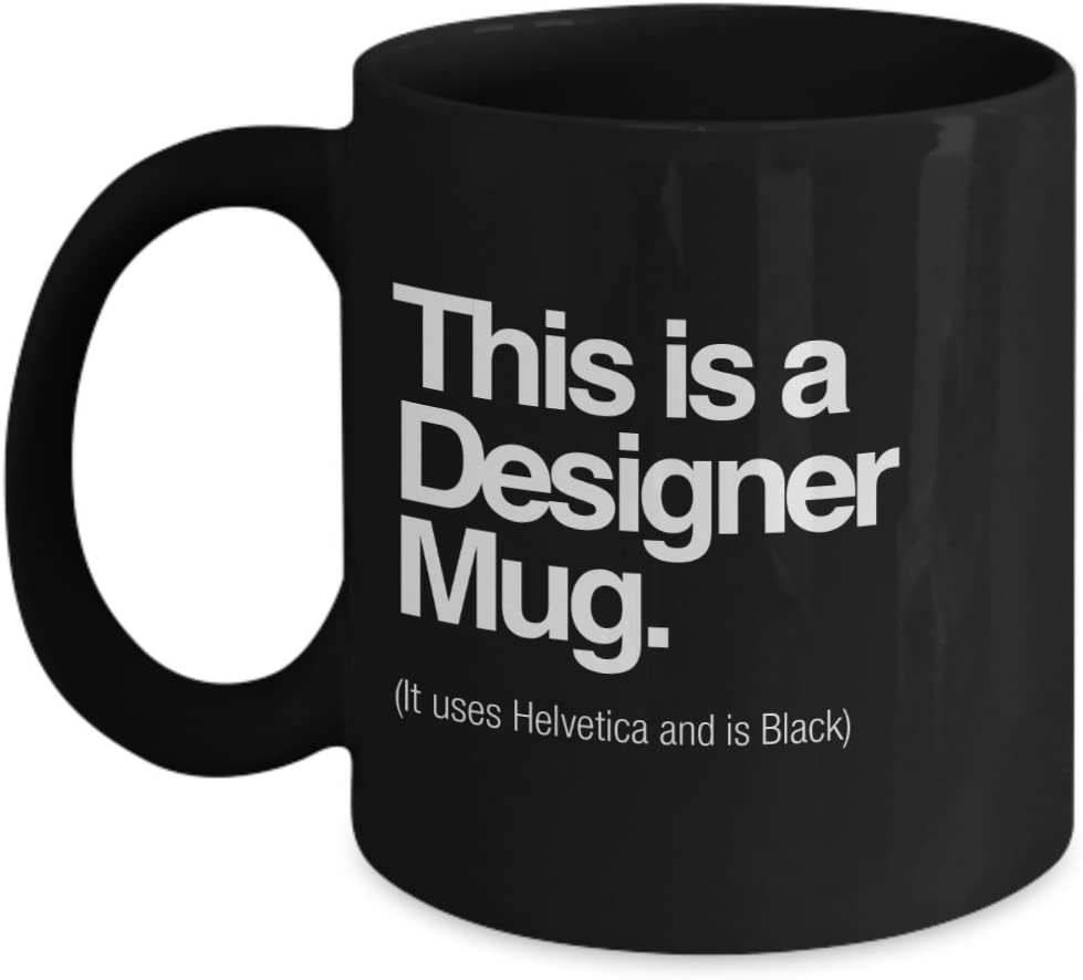 This Is A Designer Mug. (It Uses Helvetica And Is Black), 11 oz - Unique Gifts By huMUGous