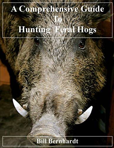 A Comprehensive Guide to Hunting Feral Hogs (Doc Trout's Collection of Hunting Wisdom Book 1) by [Bernhardt, Bill]