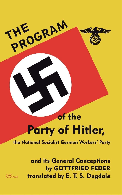 The Program of the Party of Hitler: Gottfried Feder
