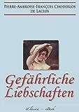 Gefährliche Liebschaften (›Les Liaisons Dangereuses‹) (Vollständige deutsche Ausgabe)