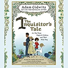 The Inquisitor's Tale: Or, the Three Magical Children and Their Holy Dog   Livre audio Auteur(s) : Adam Gidwitz Narrateur(s) : Adam Gidwitz, Vikas Adam, Mark Bramhall, Jonathan Cowley, Kimberly Farr, Ann Marie Lee, Bruce Mann, John H. Mayer, Benjamin Bagby