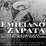 Emiliano Zapata: The Life and Legacy of the Mexican Revolution's Iconic Leader |  Charles River Editors,Gustavo Vazquez Lozano