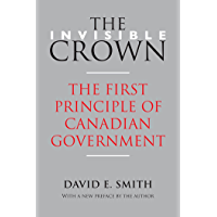 The Invisible Crown: The First Principle of Canadian Government