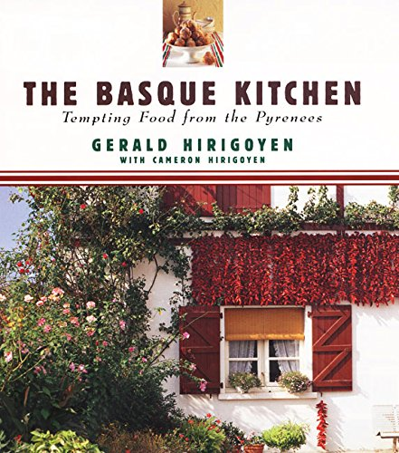 The Basque Kitchen: Tempting Food from the Pyrenees by Gerald Hirigoyen, Cameron Hirigoyen