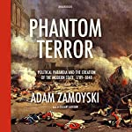 Phantom Terror: Political Paranoia and the Creation of the Modern State, 1789 - 1848 | Adam Zamoyski