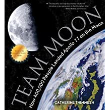 Team Moon: How 400,000 People Landed Apollo 11 on the Moon by Catherine Thimmesh (2015-09-01)