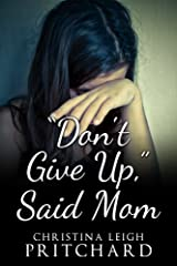 """Don't Give Up,"" Said Mom Kindle Edition"