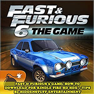 Fast & Furious 6 Game: How to Download for Kindle Fire Hd Hdx + Tips Audiobook