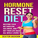 Hormone Reset Diet Guide and Cookbook: Restore Your Metabolism, Sex Drive and Get Your Life Back, All While Losing 15lbs Audiobook by Dexter Jackson Narrated by Dave Fung