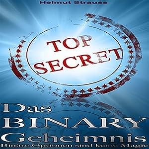 Das Binary Geheimnis: Binäre Optionen sind keine Magie - Binäre Optionen Strategie & Erfahrungen Hörbuch